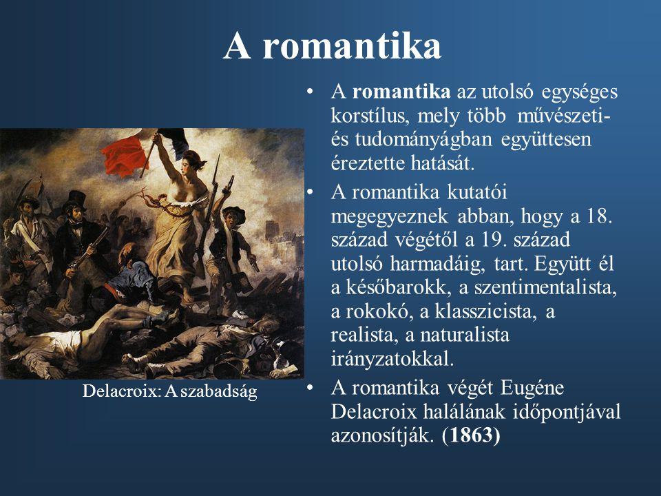 A romantika A romantika az utolsó egységes korstílus, mely több művészeti-és tudományágban együttesen éreztette hatását.