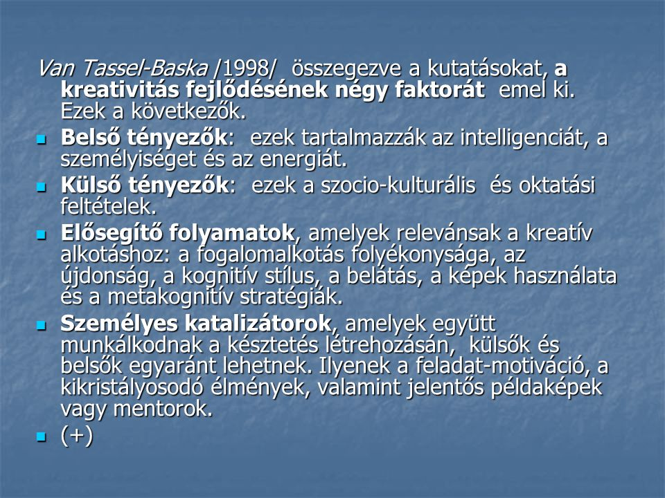 Van Tassel-Baska /1998/ összegezve a kutatásokat, a kreativitás fejlődésének négy faktorát emel ki. Ezek a következők.