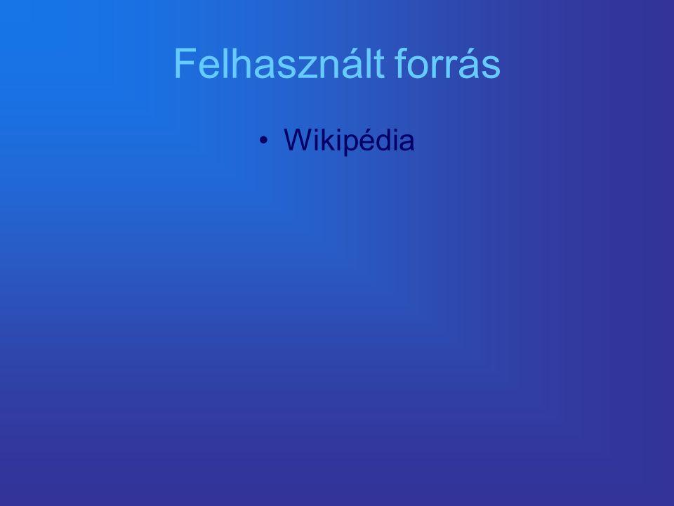 Felhasznált forrás Wikipédia
