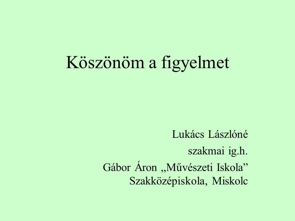 Köszönöm a figyelmet Lukács Lászlóné szakmai ig.h.
