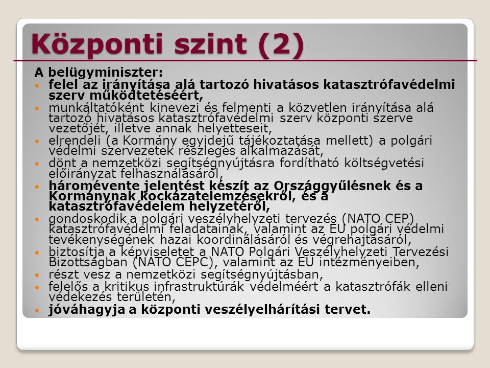 Központi szint (2) A belügyminiszter: