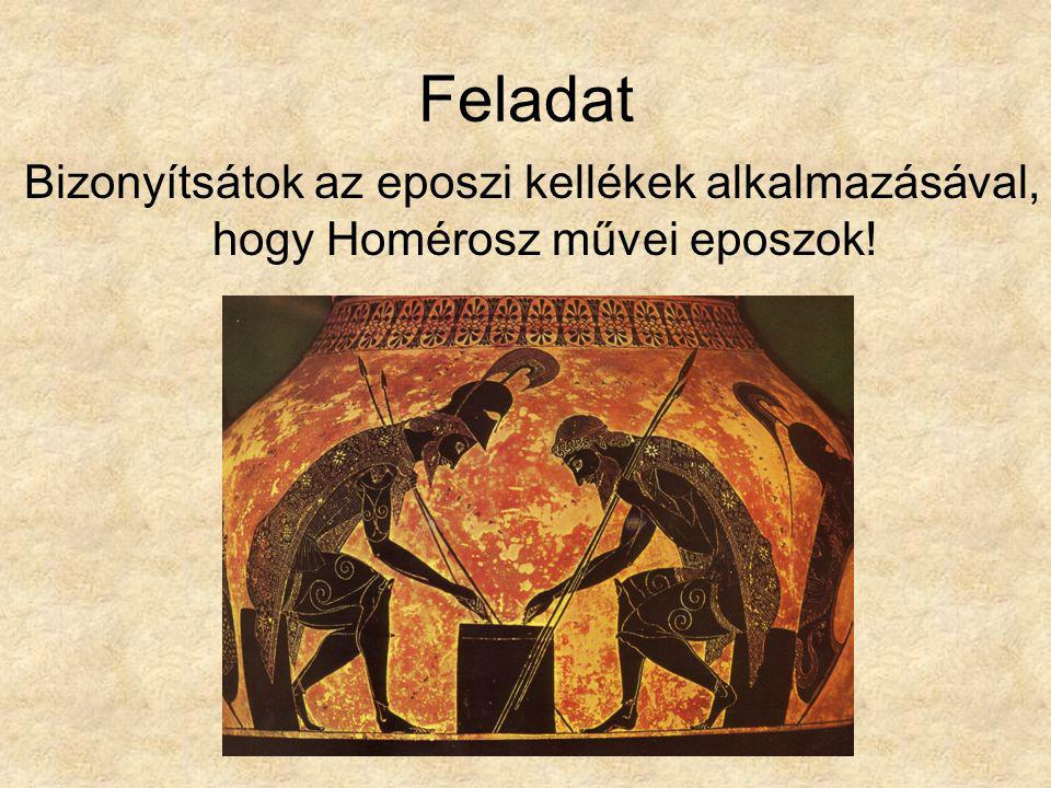 Feladat Bizonyítsátok az eposzi kellékek alkalmazásával, hogy Homérosz művei eposzok!