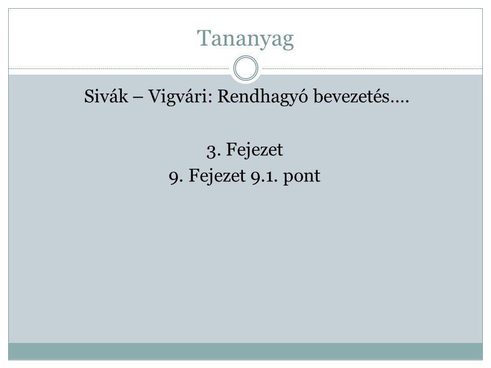 Sivák – Vigvári: Rendhagyó bevezetés…. 3. Fejezet 9. Fejezet 9.1. pont