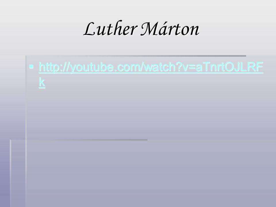 Luther Márton http://youtube.com/watch v=aTnrtOJLRFk