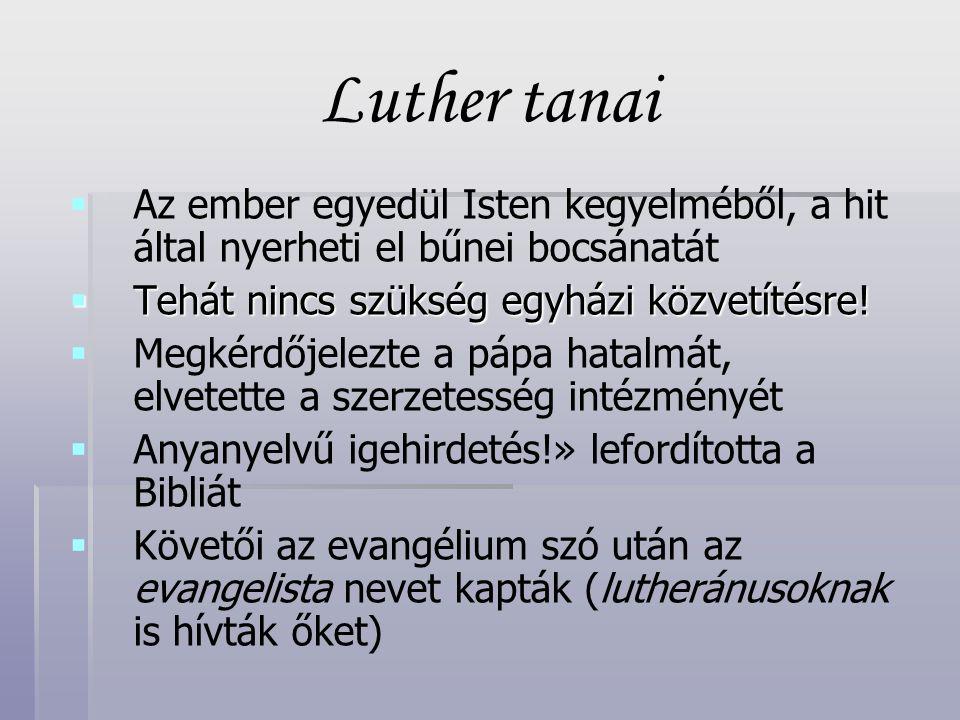 Luther tanai Az ember egyedül Isten kegyelméből, a hit által nyerheti el bűnei bocsánatát. Tehát nincs szükség egyházi közvetítésre!