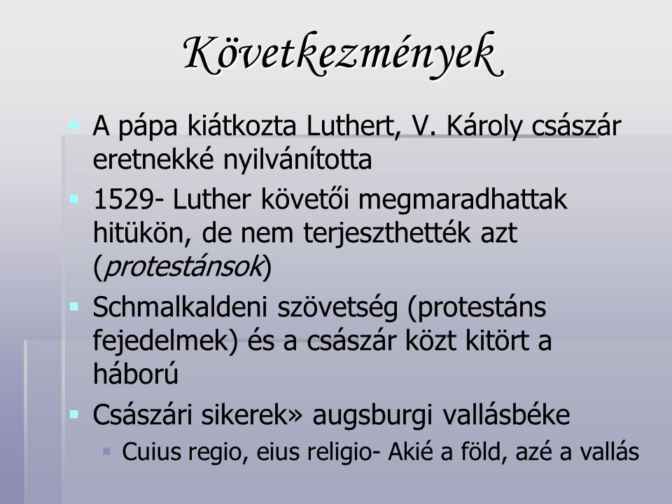 Következmények A pápa kiátkozta Luthert, V. Károly császár eretnekké nyilvánította.