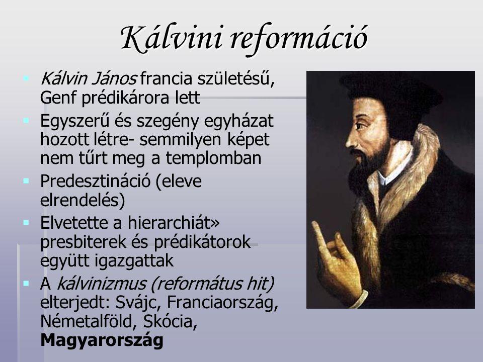 Kálvini reformáció Kálvin János francia születésű, Genf prédikárora lett.