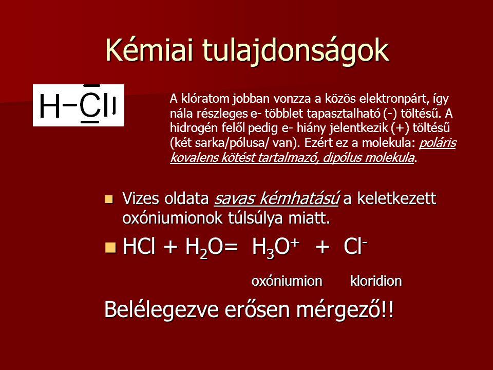 Kémiai tulajdonságok HCl + H2O= H3O+ + Cl- oxóniumion kloridion
