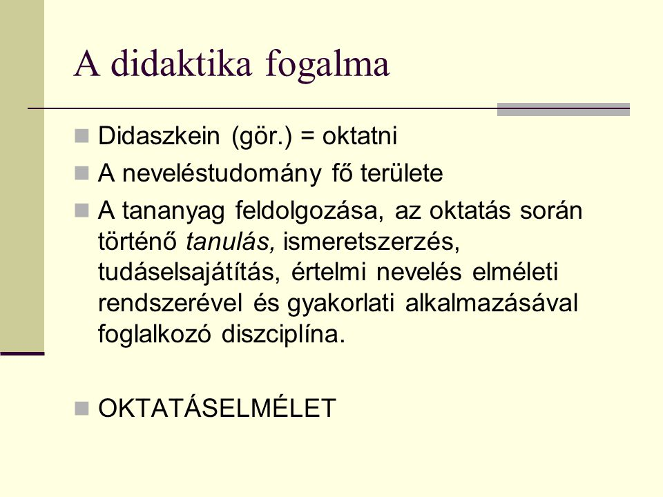A didaktika fogalma Didaszkein (gör.) = oktatni