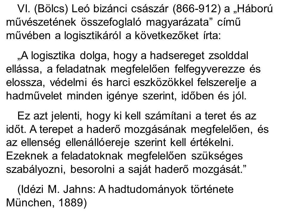 """VI. (Bölcs) Leó bizánci császár (866-912) a """"Háború művészetének összefoglaló magyarázata című művében a logisztikáról a következőket írta:"""