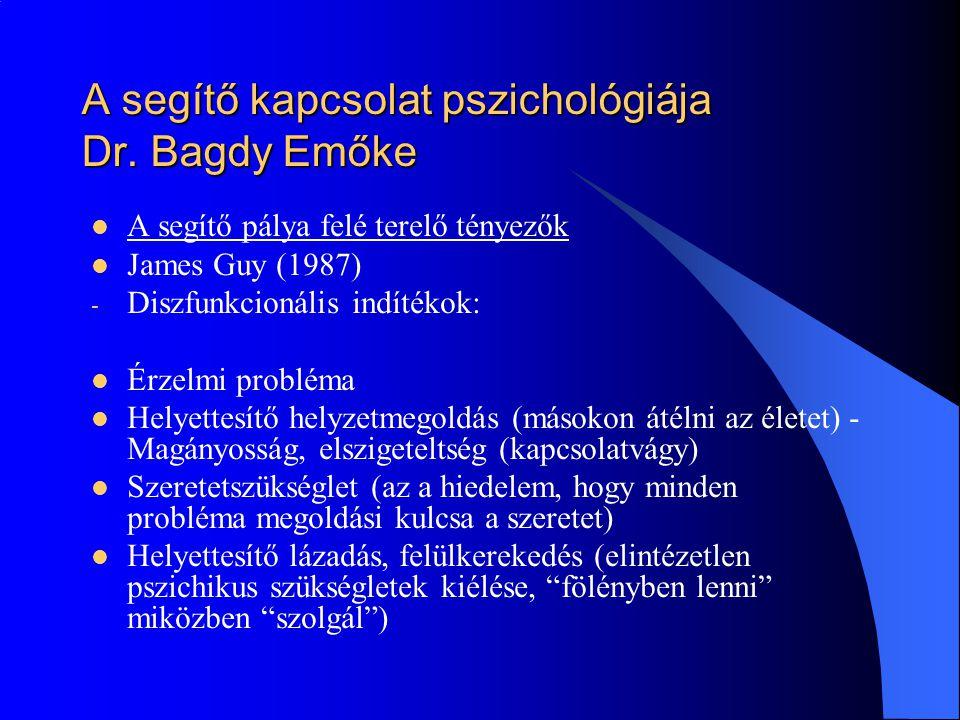 A segítő kapcsolat pszichológiája Dr. Bagdy Emőke