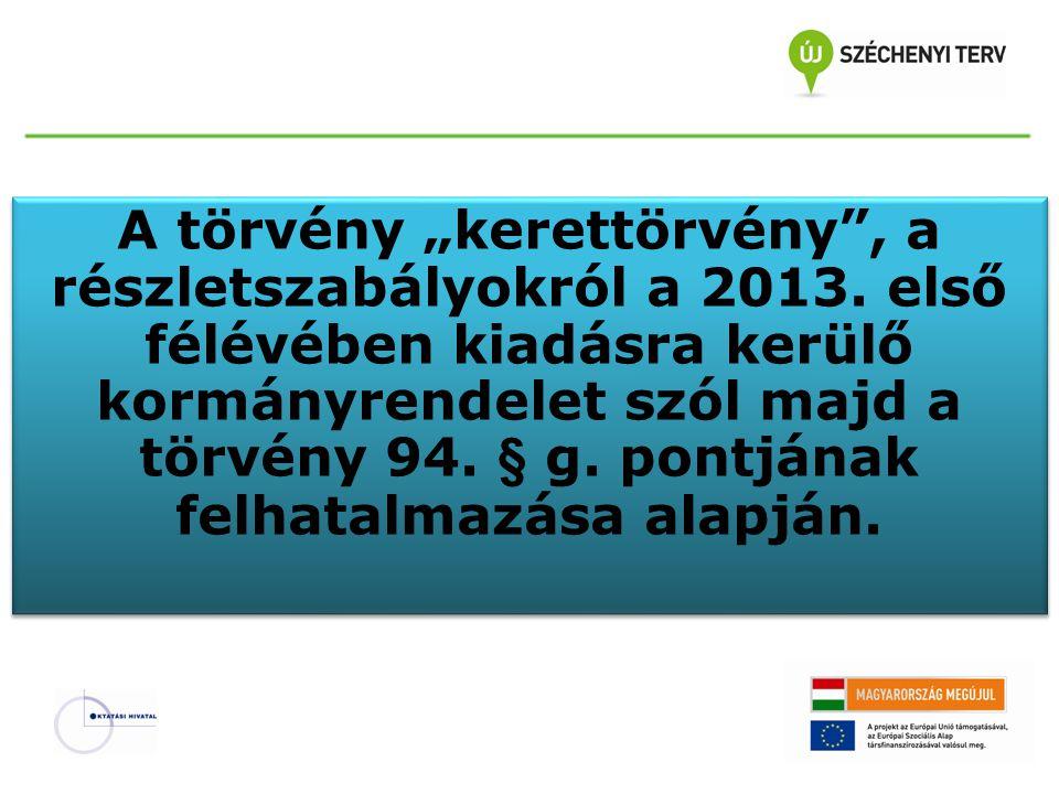 """A törvény """"kerettörvény , a részletszabályokról a 2013"""