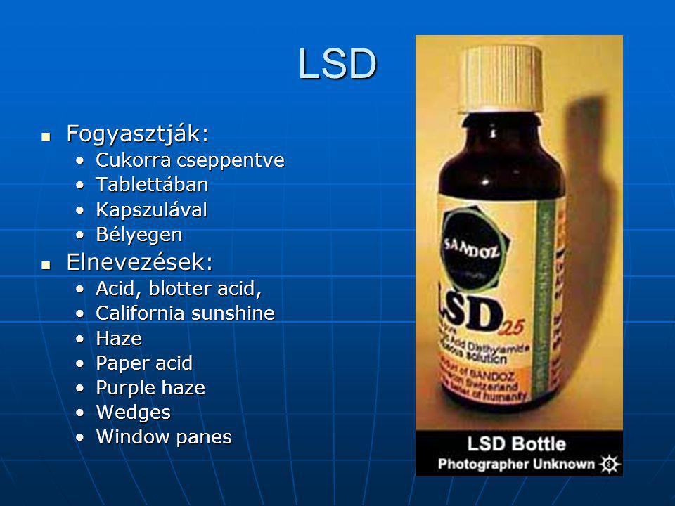 LSD Fogyasztják: Elnevezések: Cukorra cseppentve Tablettában
