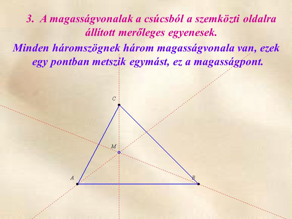 Minden háromszögnek három magasságvonala van, ezek