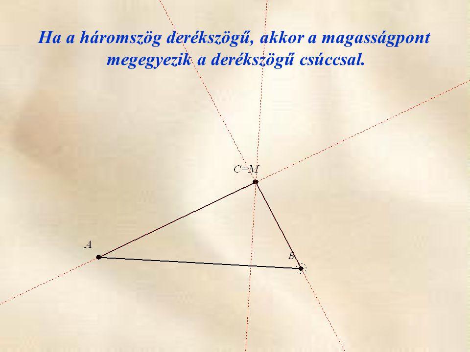 Ha a háromszög derékszögű, akkor a magasságpont