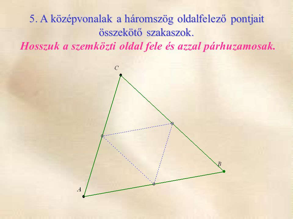 5. A középvonalak a háromszög oldalfelező pontjait