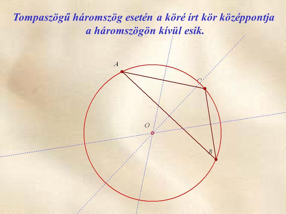 Tompaszögű háromszög esetén a köré írt kör középpontja a háromszögön kívül esik.