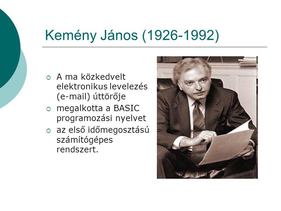 Kemény János (1926-1992) A ma közkedvelt elektronikus levelezés (e-mail) úttörője. megalkotta a BASIC programozási nyelvet.