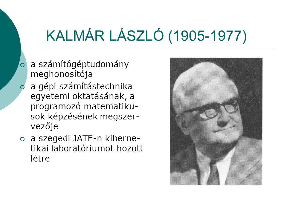 KALMÁR LÁSZLÓ (1905-1977) a számítógéptudomány meghonosítója