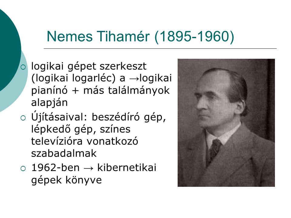 Nemes Tihamér (1895-1960) logikai gépet szerkeszt (logikai logarléc) a →logikai pianínó + más találmányok alapján.