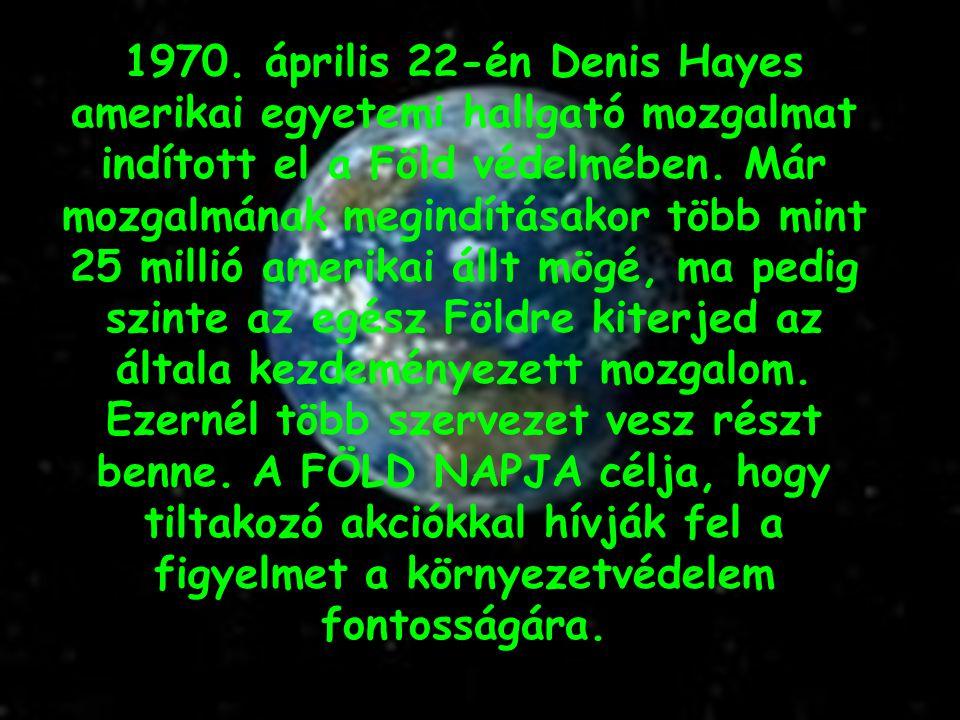 1970. április 22-én Denis Hayes amerikai egyetemi hallgató mozgalmat indított el a Föld védelmében.