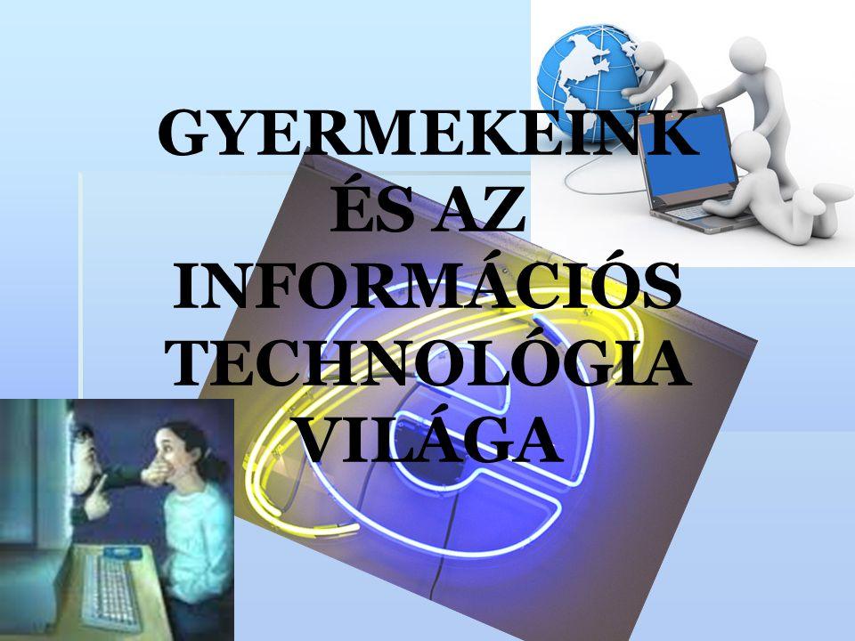 GYERMEKEINK ÉS AZ INFORMÁCIÓS TECHNOLÓGIA VILÁGA