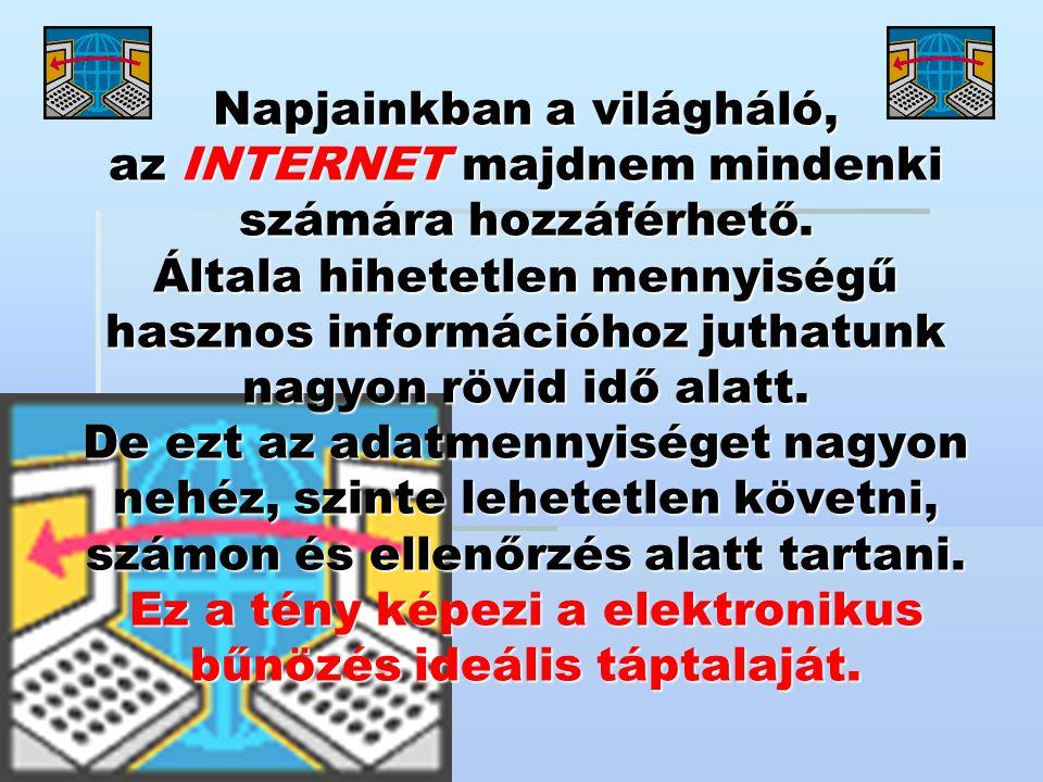 Napjainkban a világháló, az INTERNET majdnem mindenki számára hozzáférhető.