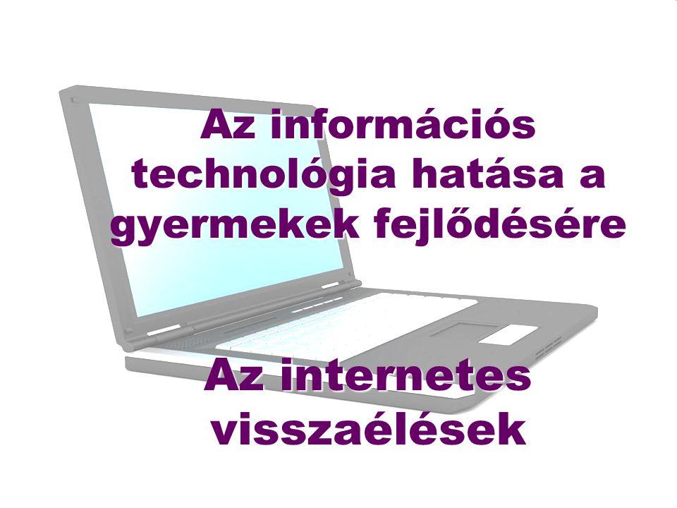 Az információs technológia hatása a gyermekek fejlődésére Az internetes visszaélések