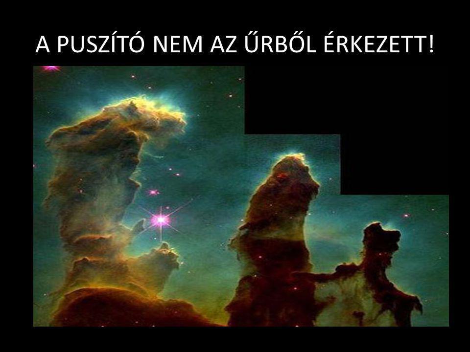 A PUSZÍTÓ NEM AZ ŰRBŐL ÉRKEZETT!