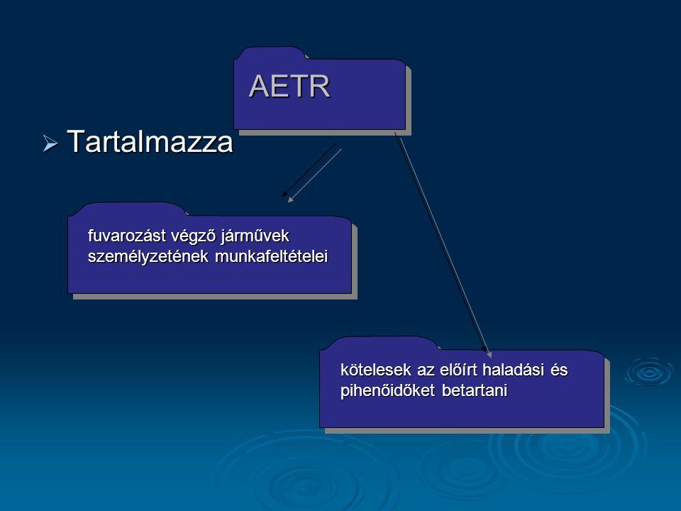 AETR Tartalmazza. fuvarozást végző járművek személyzetének munkafeltételei.