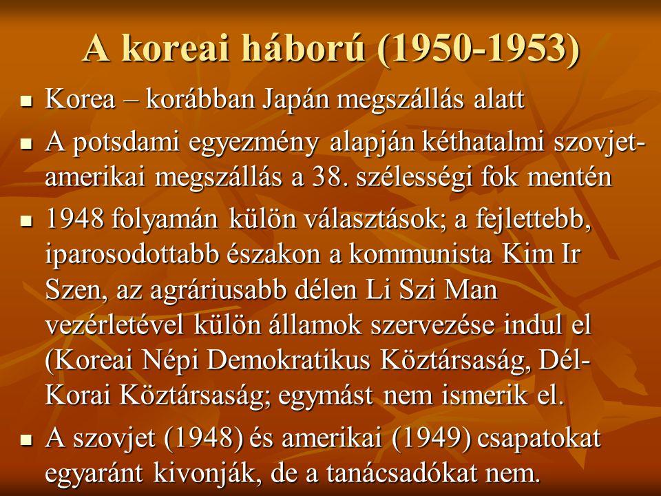 A koreai háború (1950-1953) Korea – korábban Japán megszállás alatt