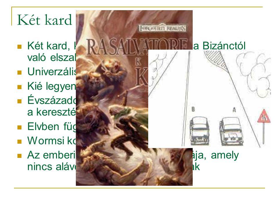 Két kard dilemma Két kard, két hatalom - benne van a Bizánctól való elszakadás is. Univerzális kíván lenni a keresztény birodalom.