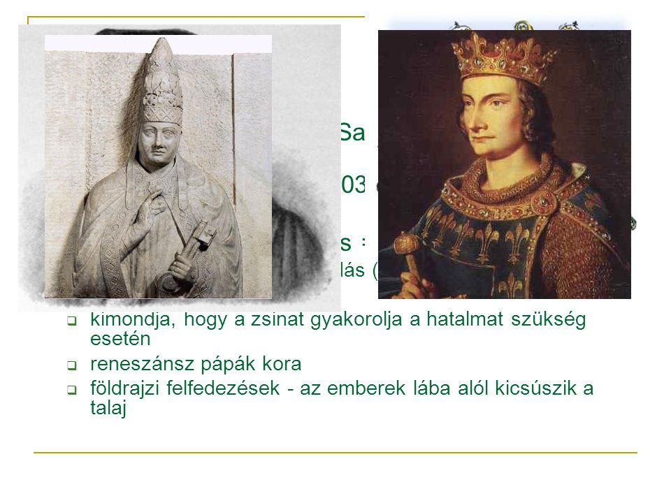 A válság kezdete VIII. Bonifác 1302 Unam Sanctam: a világi uralkodó nem a klérus tagja. IV. Fülöp fogságba ejti 1303-ban.