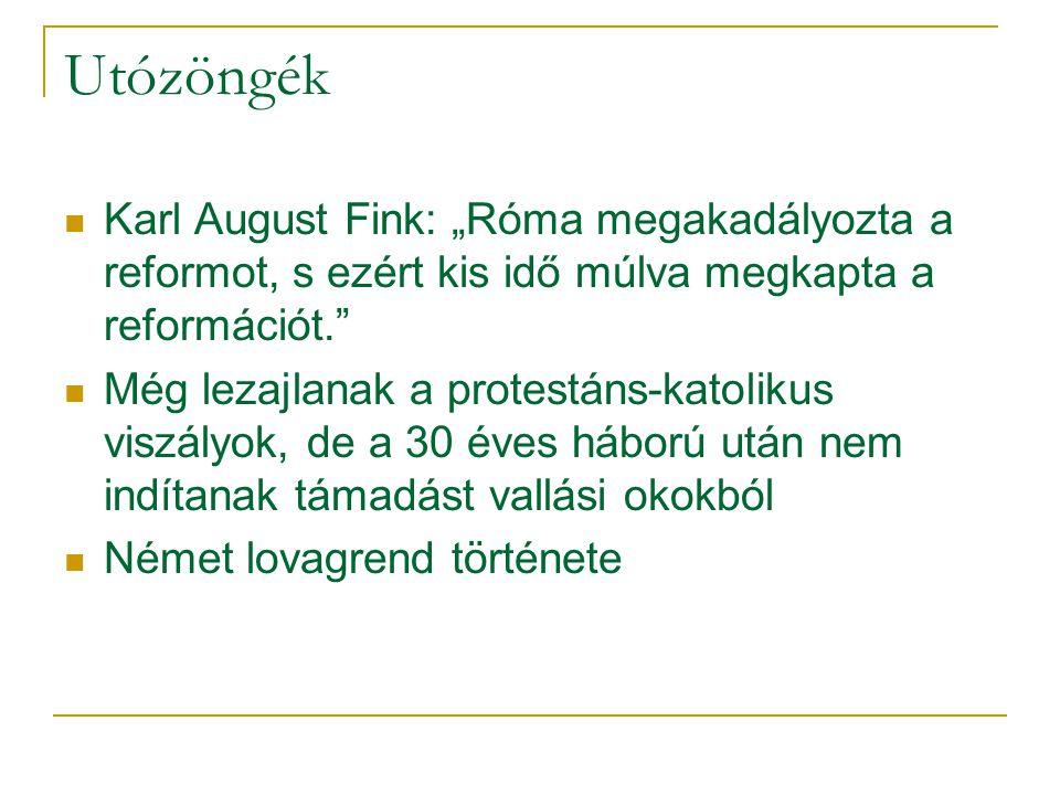 """Utózöngék Karl August Fink: """"Róma megakadályozta a reformot, s ezért kis idő múlva megkapta a reformációt."""