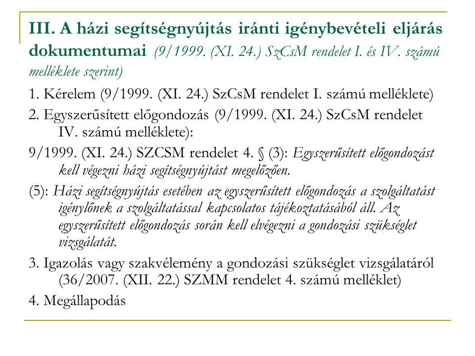 III. A házi segítségnyújtás iránti igénybevételi eljárás dokumentumai (9/1999. (XI. 24.) SzCsM rendelet I. és IV. számú melléklete szerint)