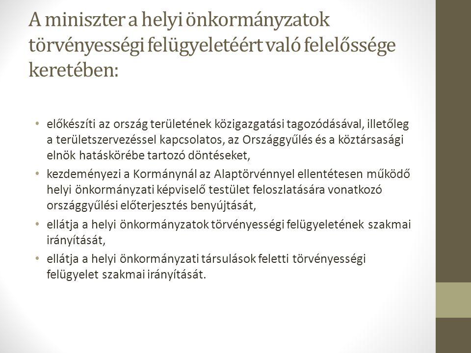 A miniszter a helyi önkormányzatok törvényességi felügyeletéért való felelőssége keretében: