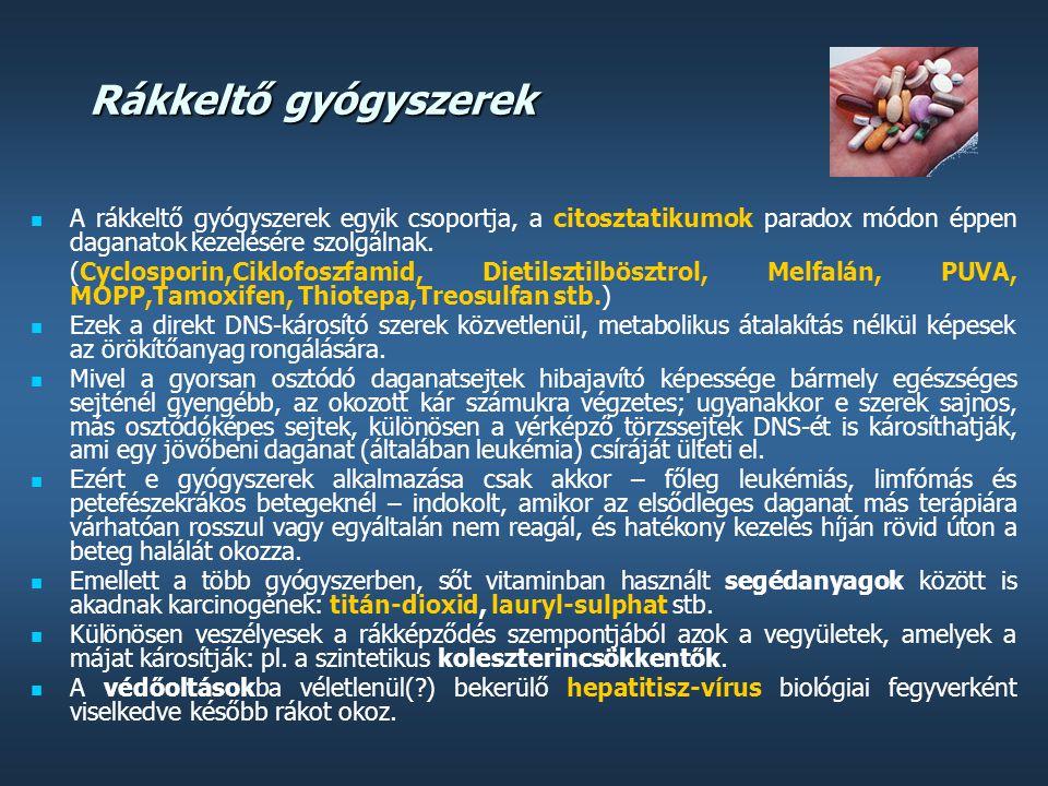 Rákkeltő gyógyszerek A rákkeltő gyógyszerek egyik csoportja, a citosztatikumok paradox módon éppen daganatok kezelésére szolgálnak.