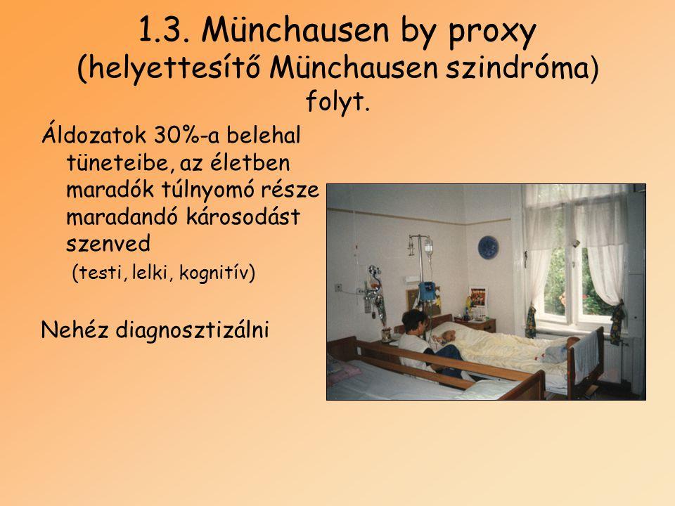 1.3. Münchausen by proxy (helyettesítő Münchausen szindróma) folyt.