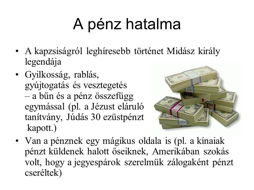 A pénz hatalma A kapzsiságról leghíresebb történet Midász király legendája.