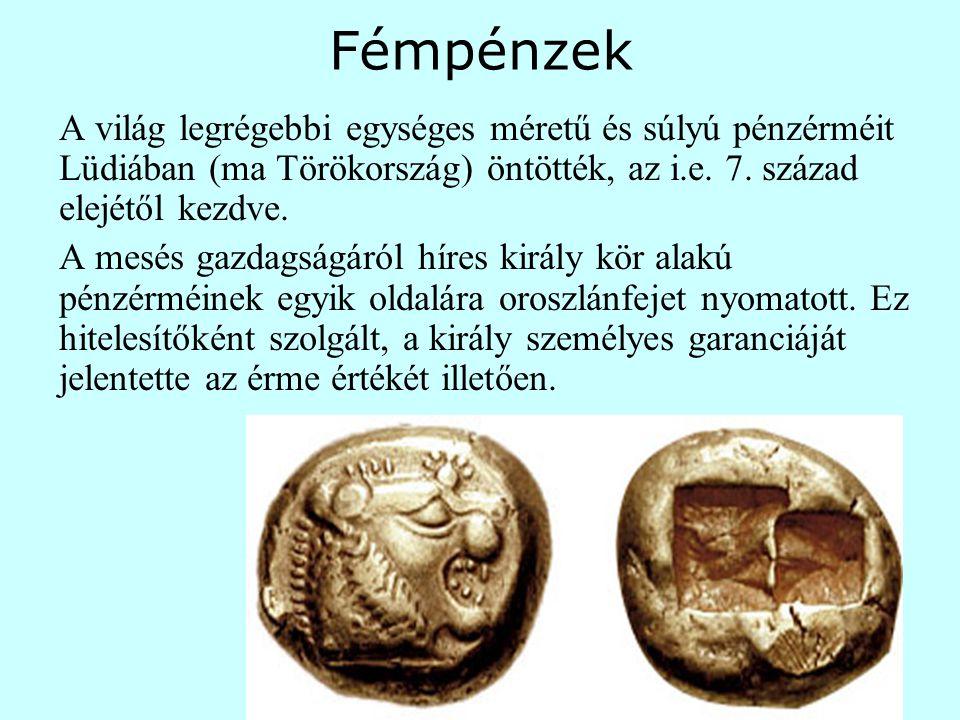 Fémpénzek A világ legrégebbi egységes méretű és súlyú pénzérméit Lüdiában (ma Törökország) öntötték, az i.e. 7. század elejétől kezdve.