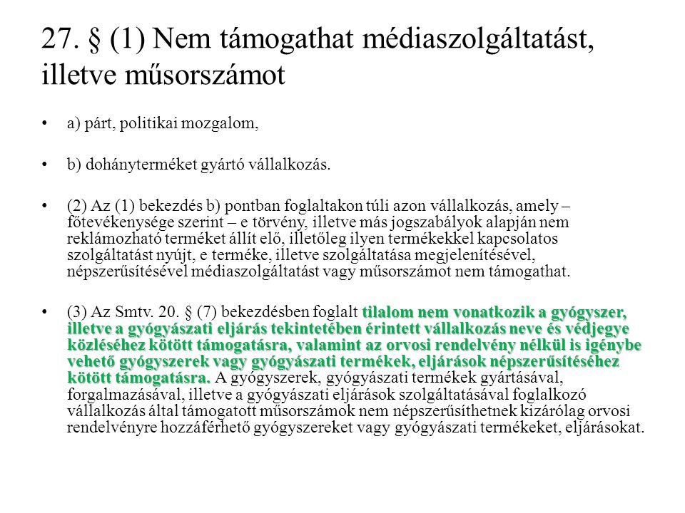 27. § (1) Nem támogathat médiaszolgáltatást, illetve műsorszámot