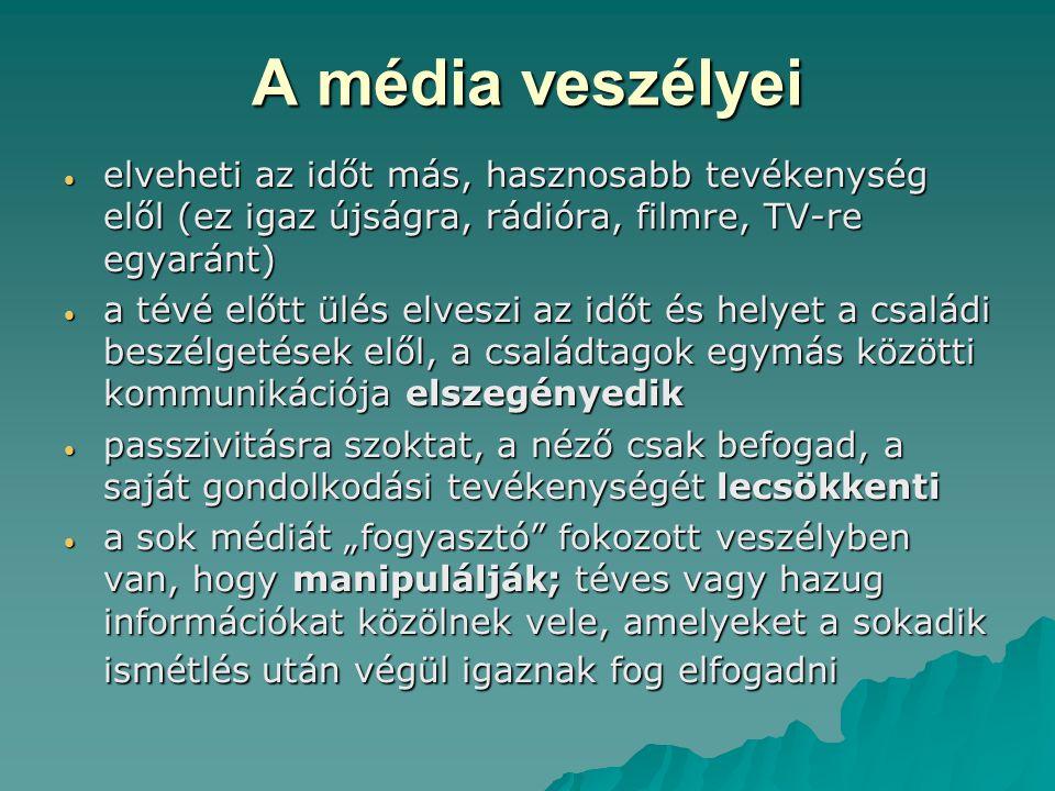 A média veszélyei elveheti az időt más, hasznosabb tevékenység elől (ez igaz újságra, rádióra, filmre, TV-re egyaránt)