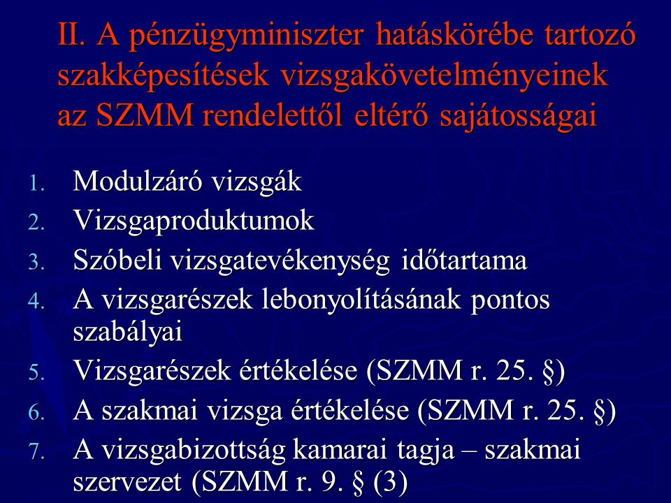 II. A pénzügyminiszter hatáskörébe tartozó szakképesítések vizsgakövetelményeinek az SZMM rendelettől eltérő sajátosságai