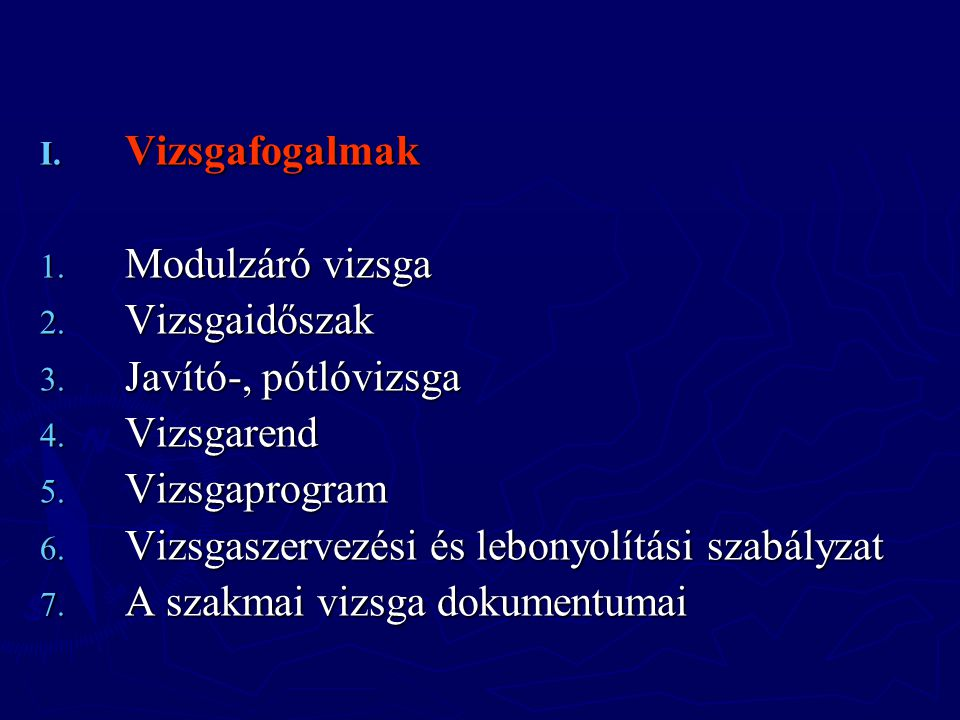 Vizsgafogalmak Modulzáró vizsga. Vizsgaidőszak. Javító-, pótlóvizsga. Vizsgarend. Vizsgaprogram.