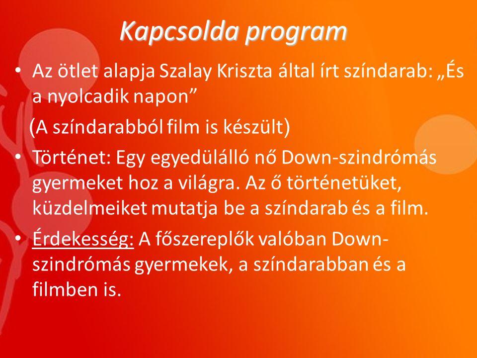 """Kapcsolda program Az ötlet alapja Szalay Kriszta által írt színdarab: """"És a nyolcadik napon (A színdarabból film is készült)"""