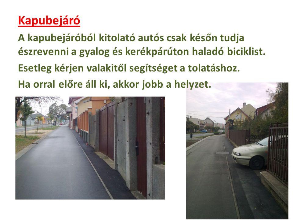 Kapubejáró A kapubejáróból kitolató autós csak későn tudja észrevenni a gyalog és kerékpárúton haladó biciklist.
