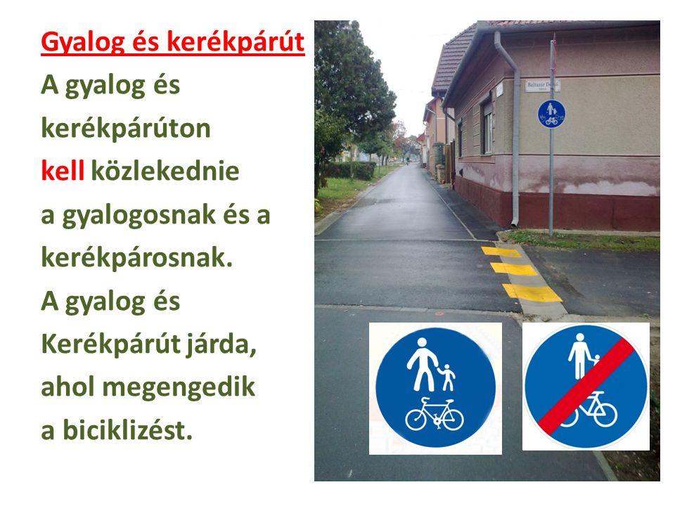 Gyalog és kerékpárút A gyalog és kerékpárúton kell közlekednie a gyalogosnak és a kerékpárosnak.