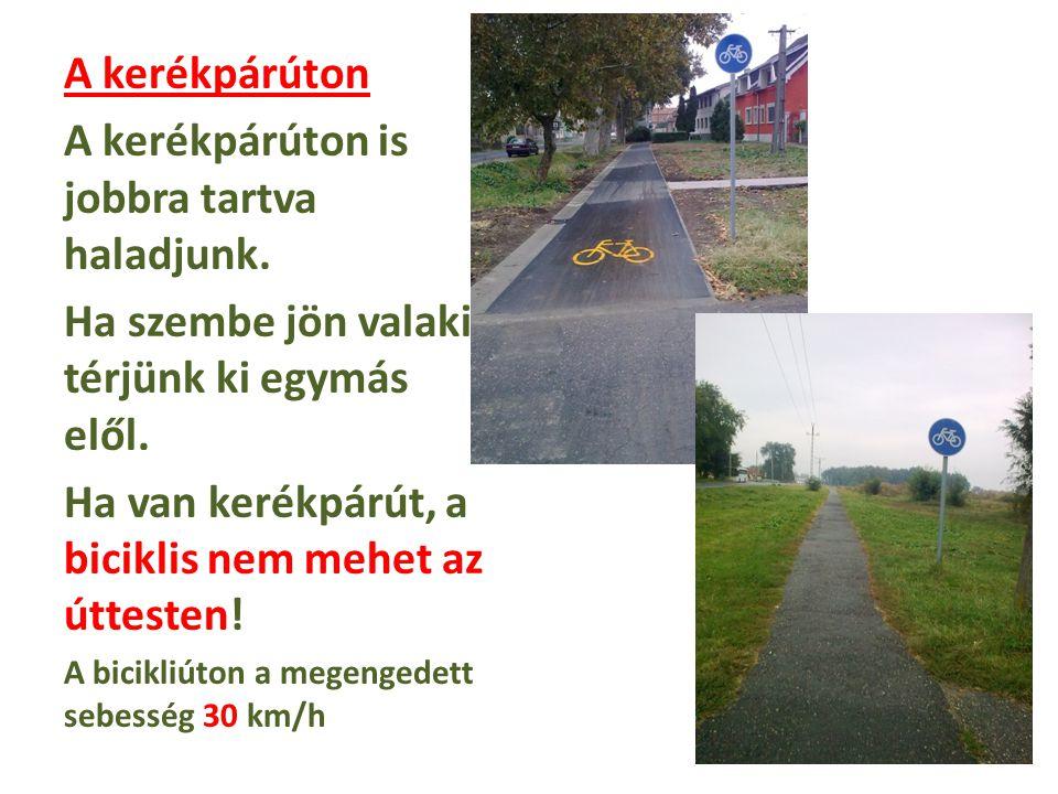A kerékpárúton is jobbra tartva haladjunk.
