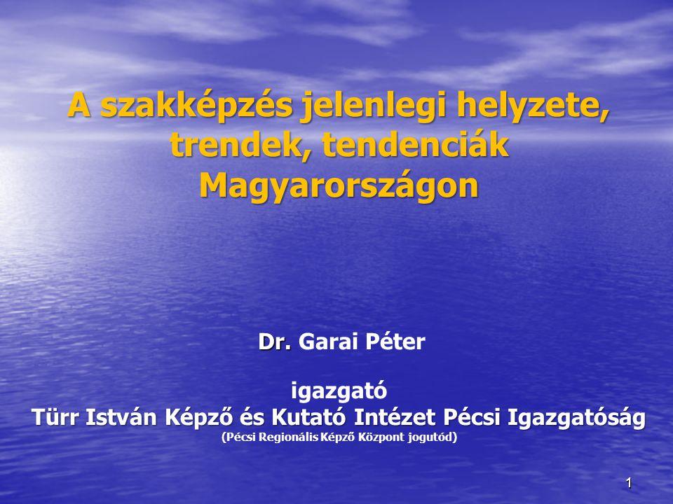 A szakképzés jelenlegi helyzete, trendek, tendenciák Magyarországon Dr