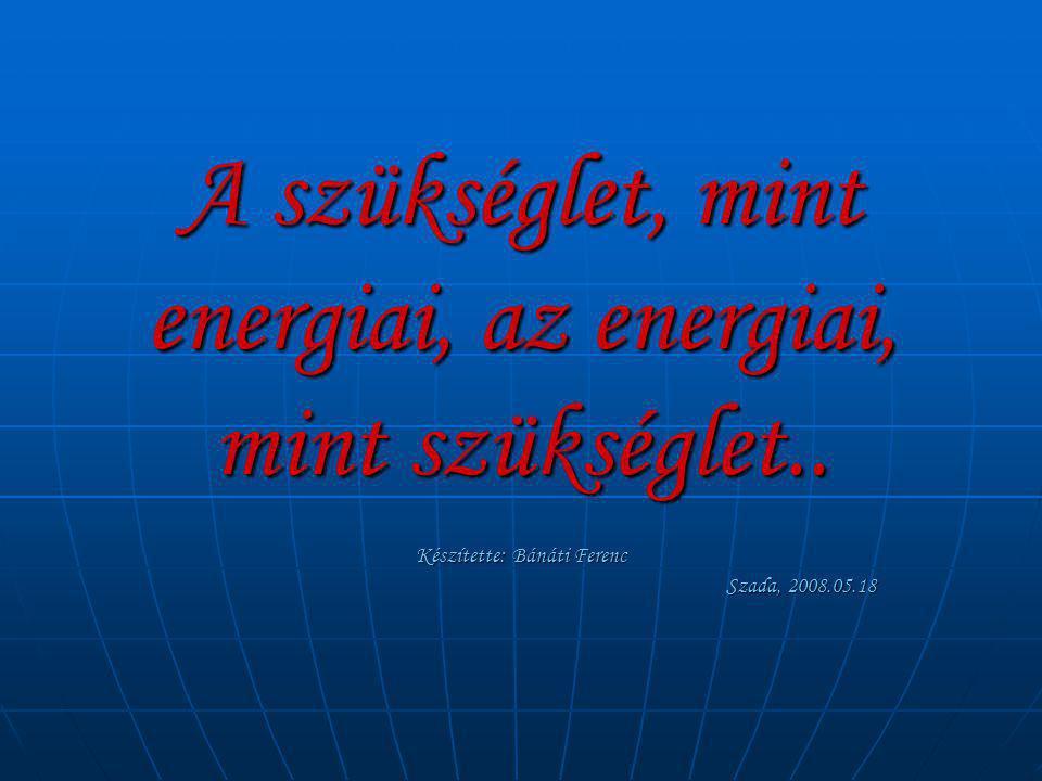 A szükséglet, mint energiai, az energiai, mint szükséglet..